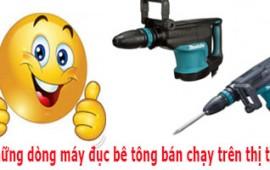 Những dòng máy đục bê tông có doanh số bán chạy trên thị trường hiện nay.