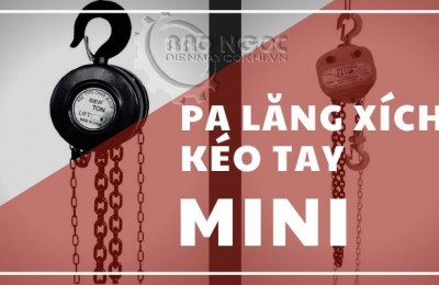Palang xích kéo tay mini là gì ? 2 dòng palang xích kéo tay mini nên mua