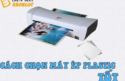 Bạn đã biết cách chọn máy ép plastic nào tốt hay chưa?