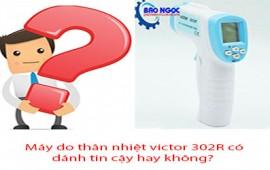 Máy đo thân nhiệt victor 302R có đánh tin cậy hay không?