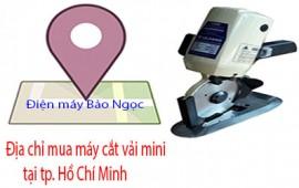 Địa chỉ mua máy cắt vải mini tốt tại TP. Hồ Chí Minh
